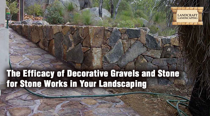 The Efficacy of Decorative Gravels and Stone for Stone Works in Your Landscaping
